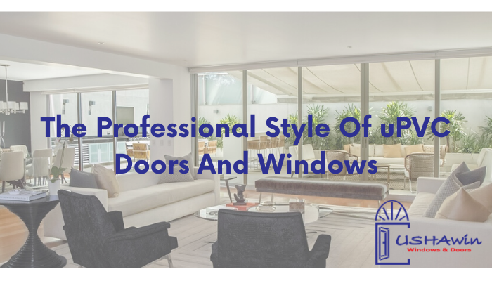 The Professional Style of uPVC Doors and Windows