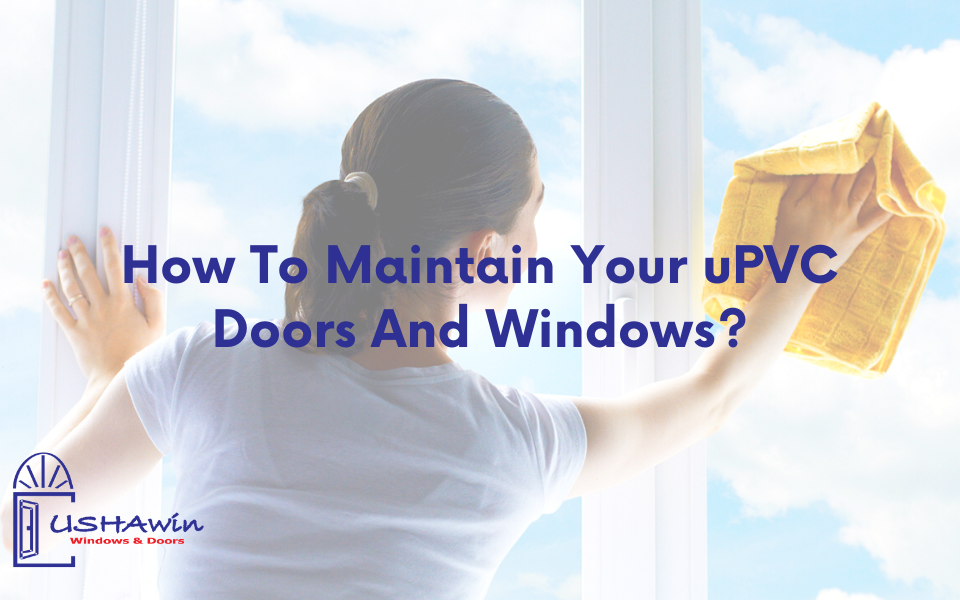 How To Maintain Your uPVC Doors And Windows?