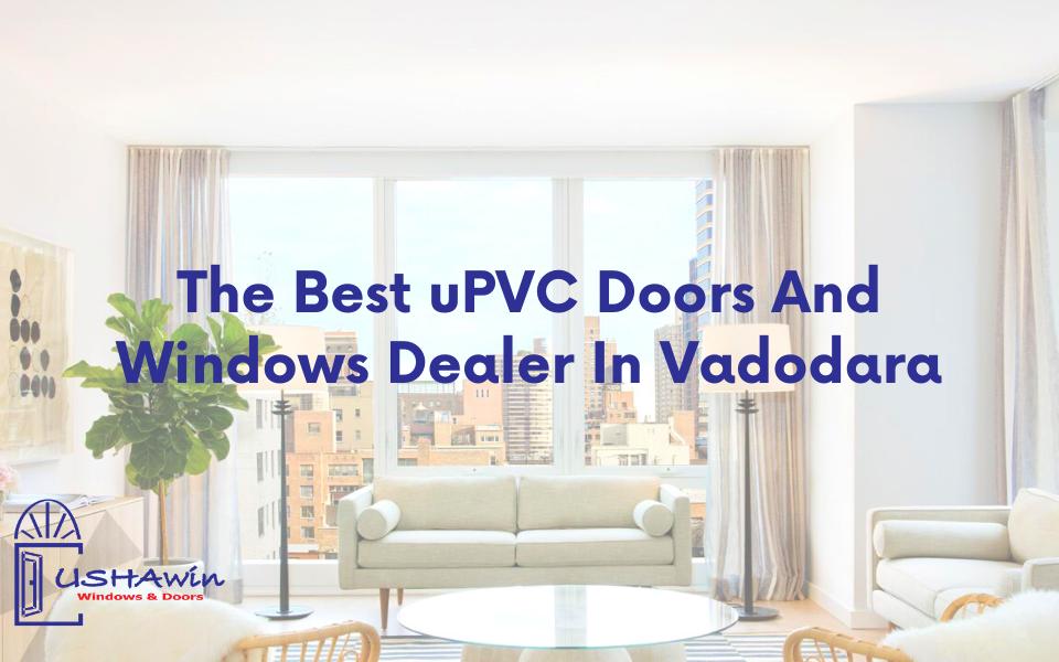 The Best uPVC Doors And Windows Dealer In Vadodara