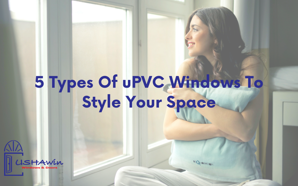 5 Types Of uPVC Windows To Style Your Space
