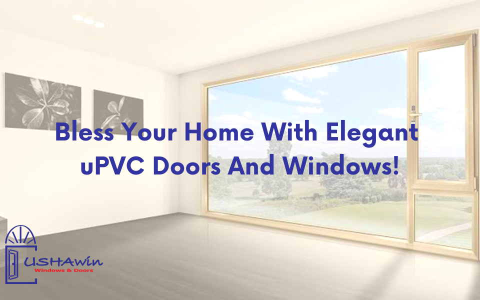 Bless Your Home With Elegant uPVC Doors And Windows!