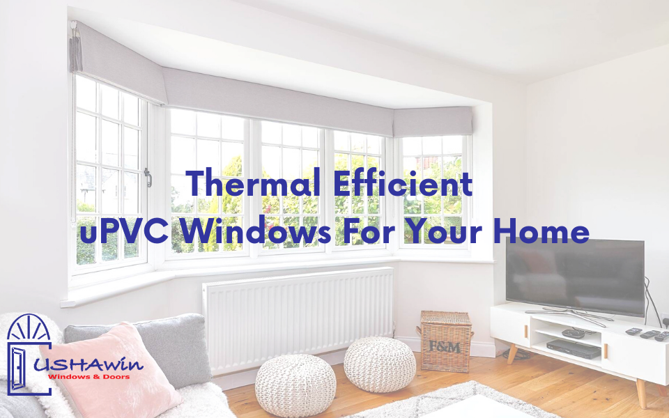 Thermal Efficient uPVC Windows For Your Home, upvc windows in udaipur, upvc doors and windows in ahmedabad