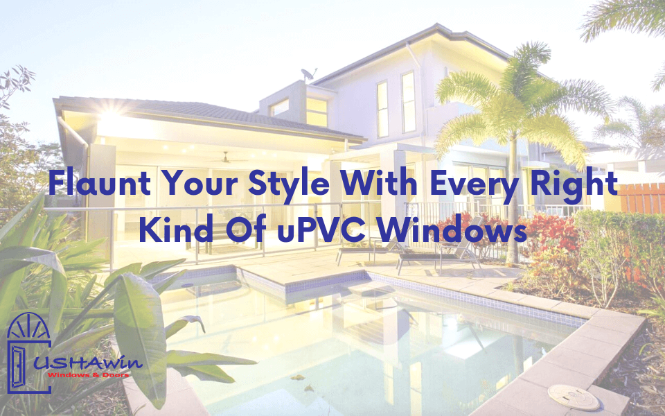 Flaunt your style with every right kind of uPVC windows, upvc windows in ahmedabad, upvc window in udaipur, upvc doors and windows