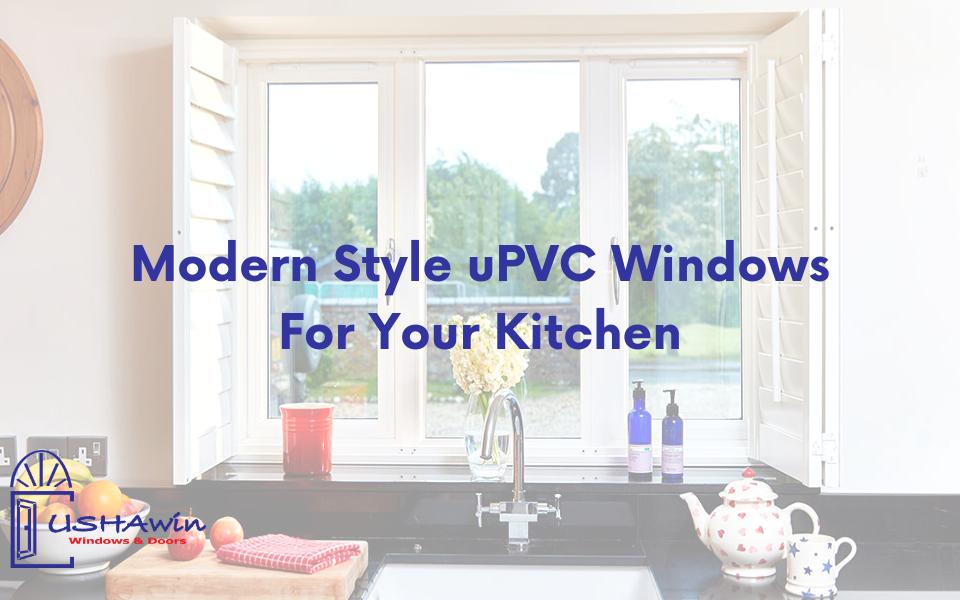 Modern Style uPVC Windows for Your Kitchen , uPVC windows in Ahmedabad, uPVC doors and windows,