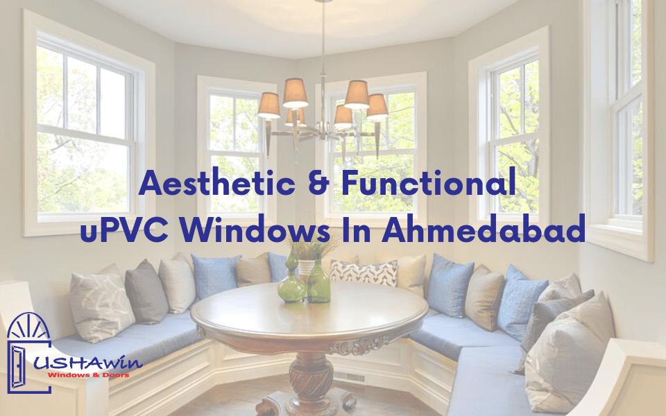 Aesthetic & Functional uPVC Windows In Ahmedabad, upvc window, upvc doors and windows in ahmedabad