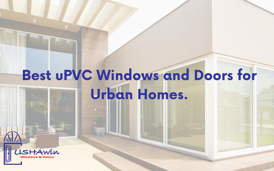 Best uPVC Windows and Doors for Urban Homes, upvc doors and windows in ahmedabad, upvc windows in ahmedabad